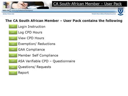 CA South-African Member – User Pack The CA South African Member – User Pack contains the following Login Instruction Log CPD Hours View CPD Hours Exemption/