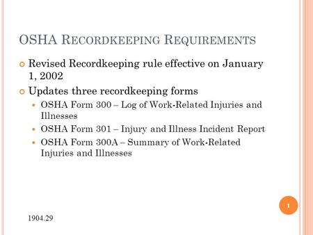 OSHA R ECORDKEEPING R EQUIREMENTS Revised Recordkeeping rule effective on January 1, 2002 Updates three recordkeeping forms OSHA Form 300 – Log of Work-Related.