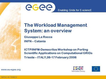 INFSO-RI-508833 Enabling Grids for E-sciencE www.eu-egee.org The Workload Management System: an overview Giuseppe La Rocca INFN – Catania ICTP/INFM-Democritos.
