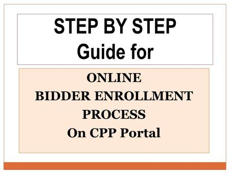ONLINE BIDDER ENROLLMENT PROCESS On CPP Portal STEP BY STEP Guide for.
