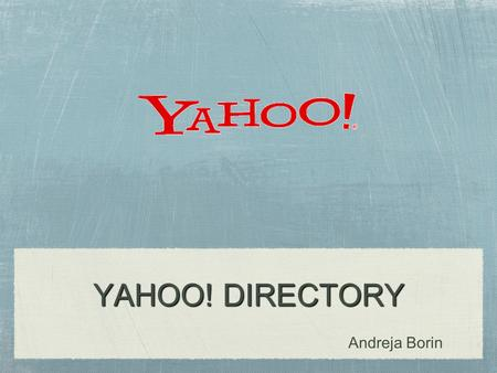 YAHOO! DIRECTORY Andreja Borin. Web directory a link database on the World Wide Web it links onto the other web sites organized into categories and subcategories.