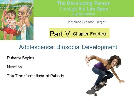 Kathleen Stassen Berger The Developing Person Through the Life Span Eighth Edition Part V Adolescence: Biosocial Development Chapter Fourteen Puberty Begins.