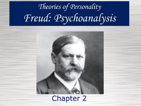 Theories of Personality Freud: Psychoanalysis Chapter 2.