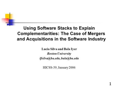 1 Using Software Stacks to Explain Complementarities: The Case of Mergers and Acquisitions in the Software Industry Lucia Silva and Bala Iyer Boston University.