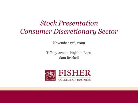 Stock Presentation Consumer Discretionary Sector November 17 th, 2009 Tiffany Arnett, Pinjalim Bora, Sam Brickell.