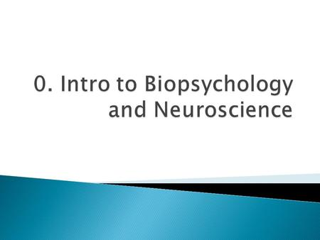  Biopsychology: a field of psychology looking at biology, behaviors, and mental processes ◦ EX: how might a brain tumor on the left temporal lobe impact.