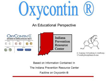 An Educational Perspective Based on Information Contained In The Indiana Prevention Resource Center Factline on Oxycontin ® 4, 5-epoxy-14-hydroxy-3- methoxy-