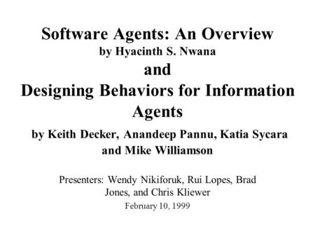 Software Agents: An Overview by Hyacinth S. Nwana and Designing Behaviors for Information Agents by Keith Decker, Anandeep Pannu, Katia Sycara and Mike.