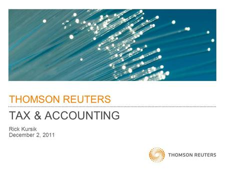 THOMSON REUTERS TAX & ACCOUNTING Rick Kursik December 2, 2011.