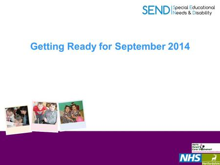 Getting Ready for September 2014. Moving toward SEND reform End of the SEND Pathfinder – Where now?