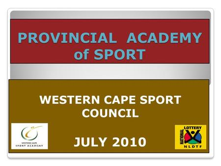 PROVINCIAL ACADEMY of SPORT WESTERN CAPE SPORT COUNCIL JULY 2010.