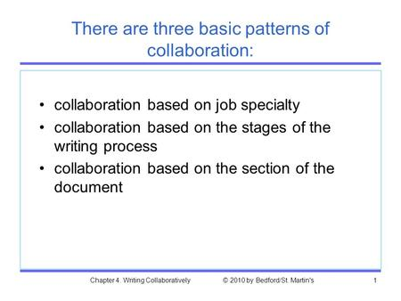 Chapter 4. Writing Collaboratively © 2010 by Bedford/St. Martin's1 There are three basic patterns of collaboration: collaboration based on job specialty.