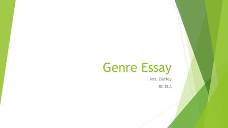 Genre Essay Mrs. Duffey 8C ELA. What is a Genre  A genre is a category of artistic works: one of the categories, based on form, style, or subject matter,