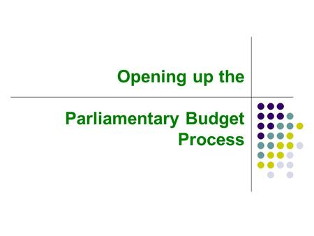 Opening up the Parliamentary Budget Process. Overview The pros and cons of open committees The Commonwealth Parliamentary Association's recommendations.