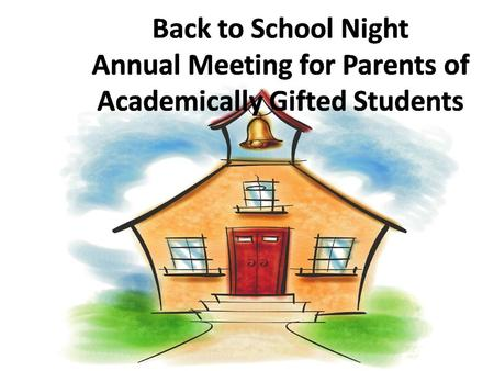 Back to School Night Annual Meeting for Parents of Academically Gifted Students.