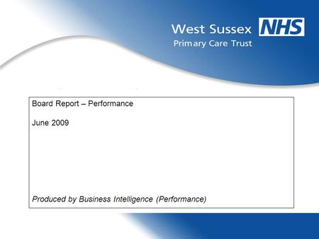 Board Report – Performance June 2009 Produced by Business Intelligence (Performance)