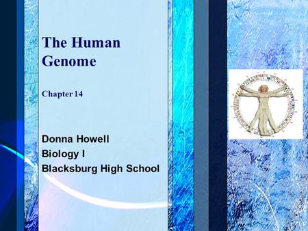 The Human Genome Chapter 14 Donna Howell Biology I Blacksburg High School.