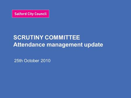 SCRUTINY COMMITTEE Attendance management update 25th October 2010.