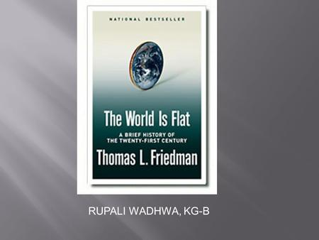 RUPALI WADHWA, KG-B. The Ten Forces That Flattened the World.