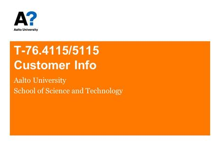 T-76.4115/5115 Customer Info Aalto University School of Science and Technology.