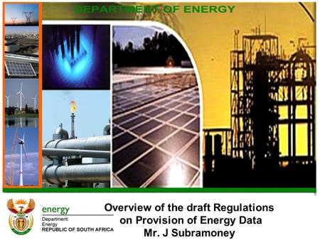 Overview of the draft Regulations on Provision of Energy Data Mr. J Subramoney.