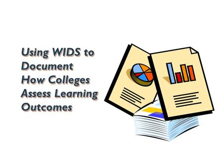 Using WIDS to Document How Colleges Assess Learning Outcomes.