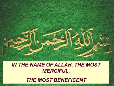 IN THE NAME OF ALLAH, THE MOST MERCIFUL, THE MOST BENEFICENT.