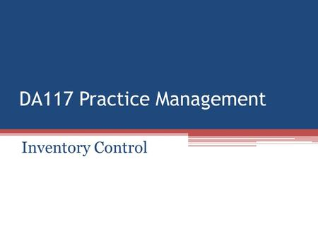 DA117 Practice Management Inventory Control. Types of supplies Capitol – Large costly items, not replace often. Dental units, xray equipment, autoclaves.