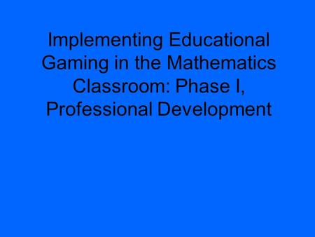 Implementing Educational Gaming in the Mathematics Classroom: Phase I, Professional Development.
