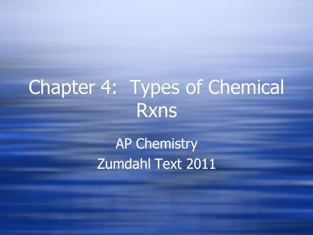 Chapter 4: Types of Chemical Rxns AP Chemistry Zumdahl Text 2011 AP Chemistry Zumdahl Text 2011.