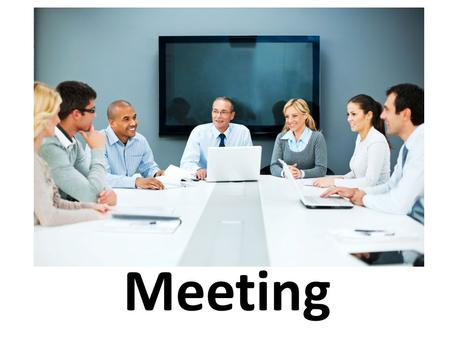 Meeting. Objectives of the session – You will understand the importance of the meetings in the business world. – You will learn meeting etiquettes. –