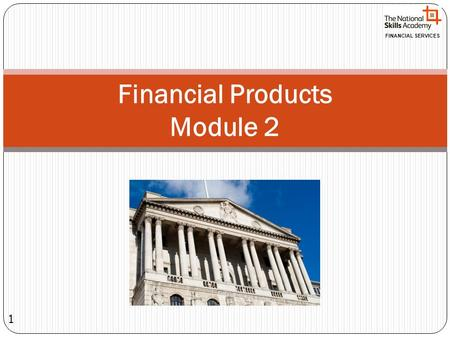 FINANCIAL SERVICES Financial Products Module 2 1.