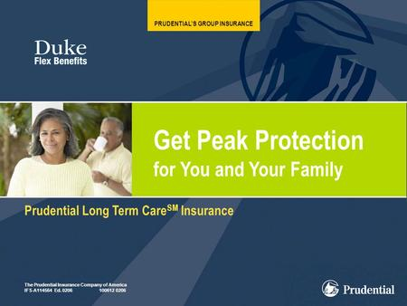 1 PRUDENTIAL'S GROUP INSURANCE Get Peak Protection for You and Your Family Prudential Long Term Care SM Insurance The Prudential Insurance Company of America.