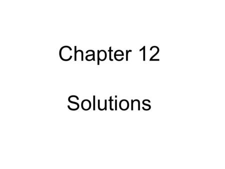 Chapter 12 Solutions. From Chapter 1: Classification of matter Matter Homogeneous (visibly indistinguishable) Heterogeneous (visibly distinguishable)