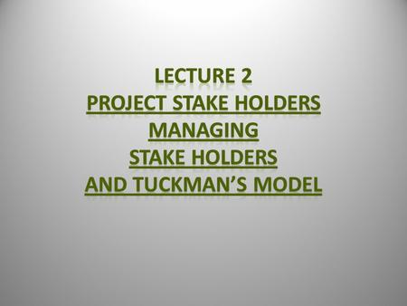 "Stakeholders? ""Stake holders are the persons and Organisation, Sponsors, performing Organisations and Public actively involved in the Project or whose."
