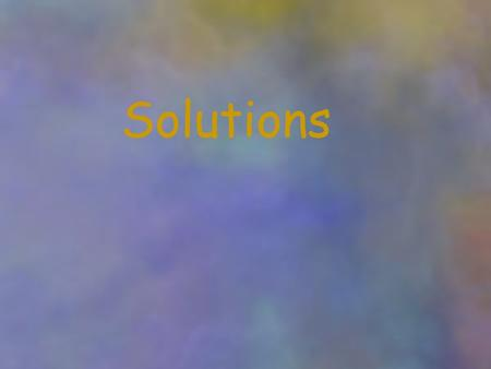 Solutions. Composition solute solvent dilute concentrated.