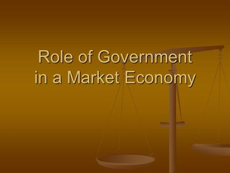 Role of Government in a Market Economy. Role of Government Provide Public Goods & Services Redistribute Income Protect Property Rights Resolve Market.