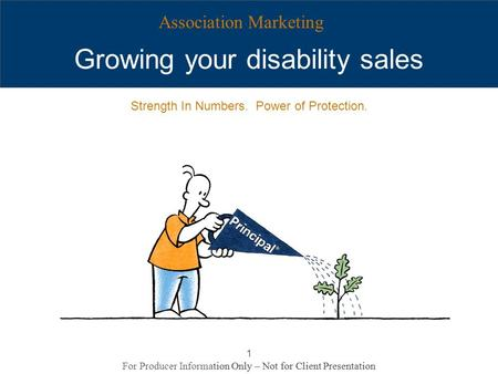 For Producer Information Only – Not for Client Presentation 1 Growing your disability sales Association Marketing Strength In Numbers. Power of Protection.