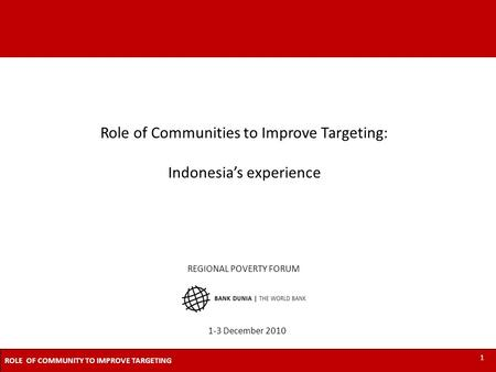 1 MEASURIN POVERTY BENEFIT INCIDENCE ANALYSISTARGETING THE POOR IN INDONESIA 1 ROLE OF COMMUNITY TO IMPROVE TARGETING 1 REGIONAL POVERTY FORUM 1-3 December.