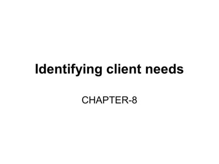Identifying client needs CHAPTER-8. Who is your client? Prospective clients Provide sufficient funds for dependants in case of the premature death of.