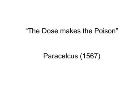 """The Dose makes the Poison"" Paracelcus (1567). What is Toxicity""?"