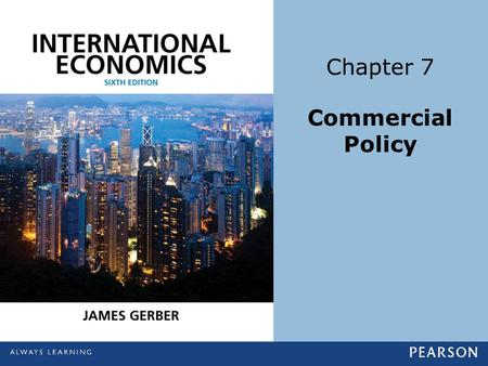 Chapter 7 Commercial Policy. Copyright ©2014 Pearson Education, Inc. All rights reserved.7-2 Learning Objectives Give at least three reasons why economists.
