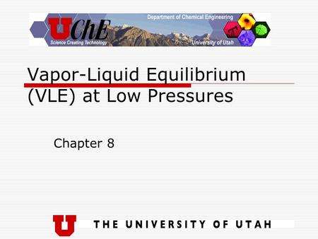 Vapor-Liquid Equilibrium (VLE) at Low Pressures