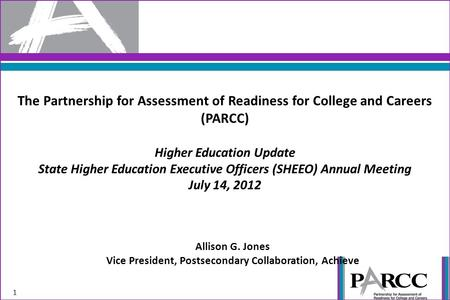 The Partnership for Assessment of Readiness for College and Careers (PARCC) Higher Education Update State Higher Education Executive Officers (SHEEO) Annual.