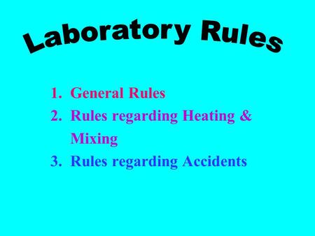 1. General Rules 2. Rules regarding Heating & Mixing 3. Rules regarding Accidents.
