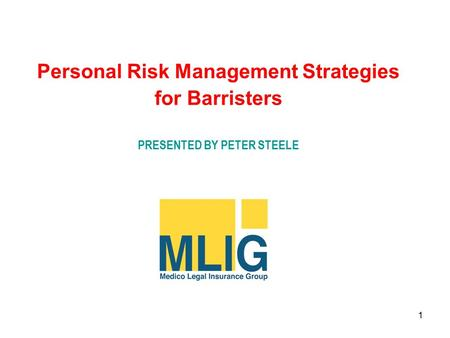 1 Personal Risk Management Strategies for Barristers PRESENTED BY PETER STEELE.