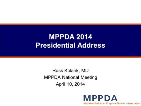 MPPDA 2014 Presidential Address Russ Kolarik, MD MPPDA National Meeting April 10, 2014.