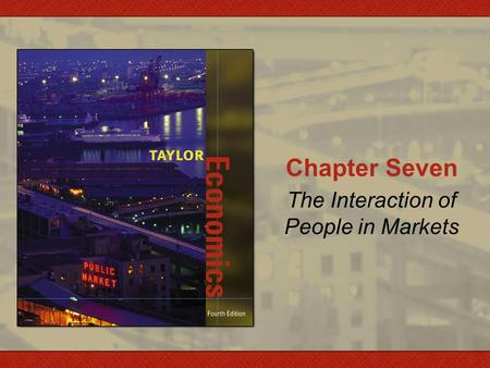 Chapter Seven The Interaction of People in Markets.