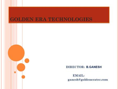 GOLDEN ERA TECHNOLOGIES DIRECTOR: B.GANESH