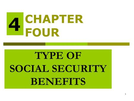 1 TYPE OF SOCIAL SECURITY BENEFITS CHAPTER FOUR 4.